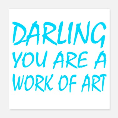 Darling Darling you are a work of art - Poster