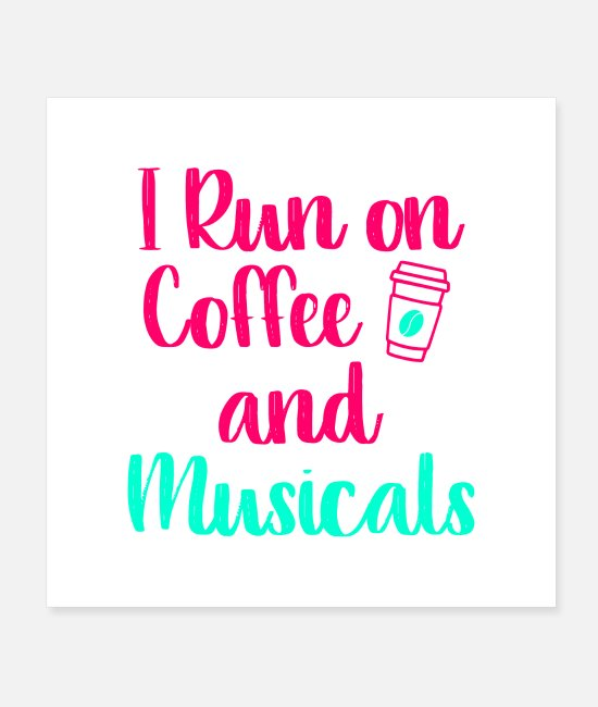 Play Posters - I Run on Coffee and Musicals Music Arts Quote - Posters white