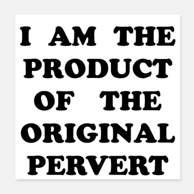 Original I AM THE PRODUCT OF THE ORIGINAL PERVERT - Poster