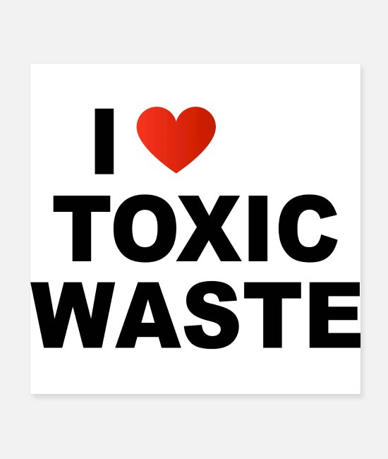 Quote Posters - I LOVE TOXIC WASTE - Posters white