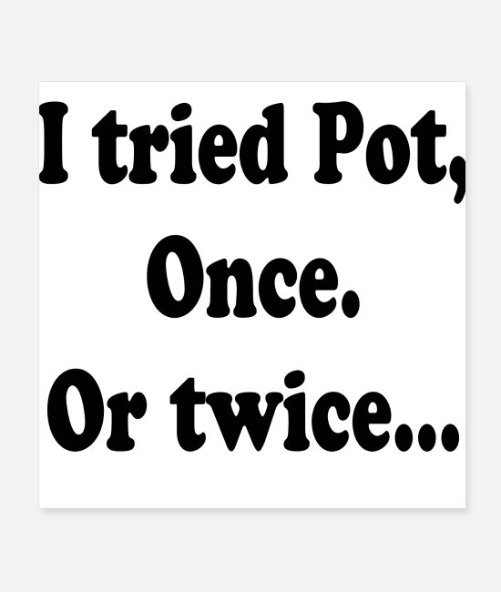 Quote Posters - I TRIED POT ONCE - Posters white