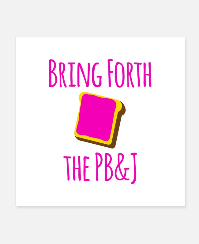 Cute Posters - Bring Forth the PB&J Motivational Quote - Posters white