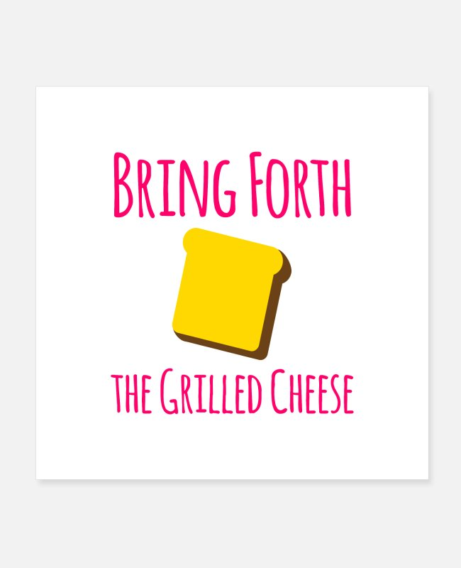 Hangover Posters - Bring Forth the Grilled Cheese Pun Quote - Posters white