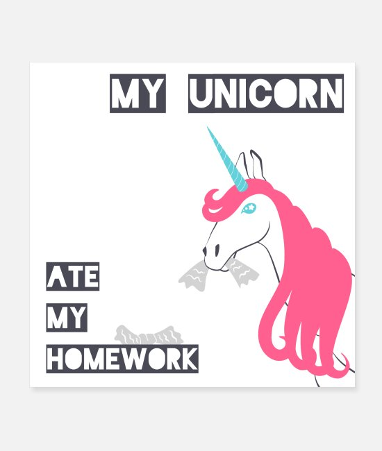 Unicorn Funny Posters - My unicorn ate my homework - Posters white