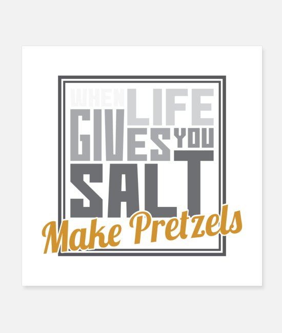 Pretzel Posters - When Life Gives You Salt Make Pretzels Gift - Posters white