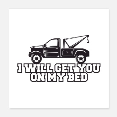 Hauling I Will Get You On My Bed Gift - Poster