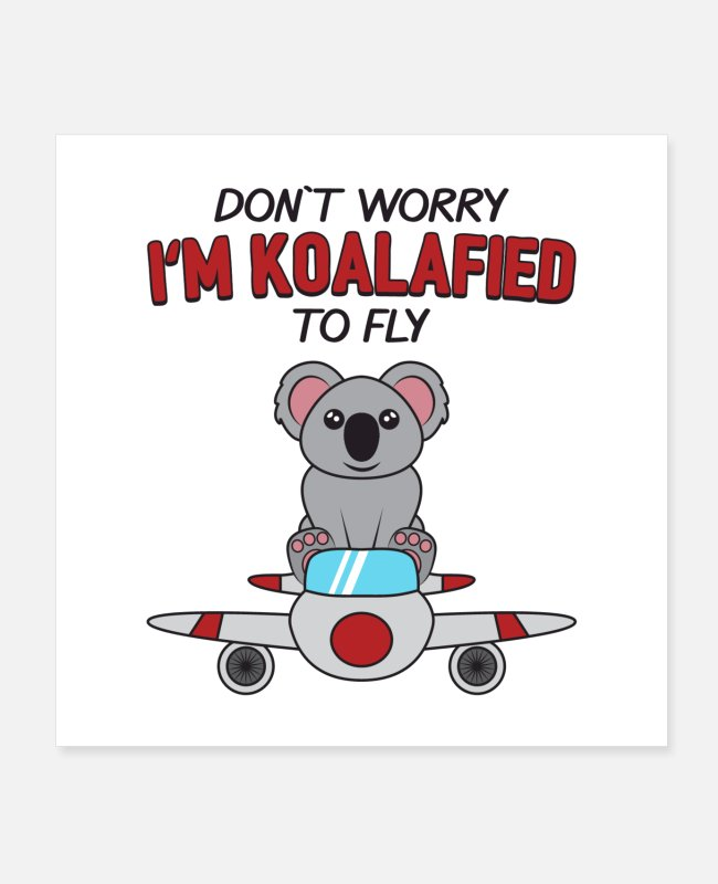 Quote Posters - Don't Worry I'm Koalafied To Fly Gift - Posters white