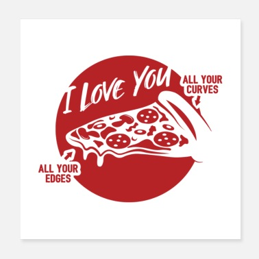 Curve I Love All Your Curves And Edges Pizza Gift - Poster