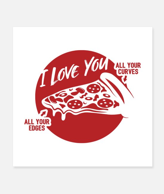 Quote Posters - I Love All Your Curves And Edges Pizza Gift - Posters white