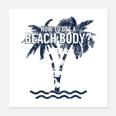 Belly How To Get A Beach Body? Gift - Poster