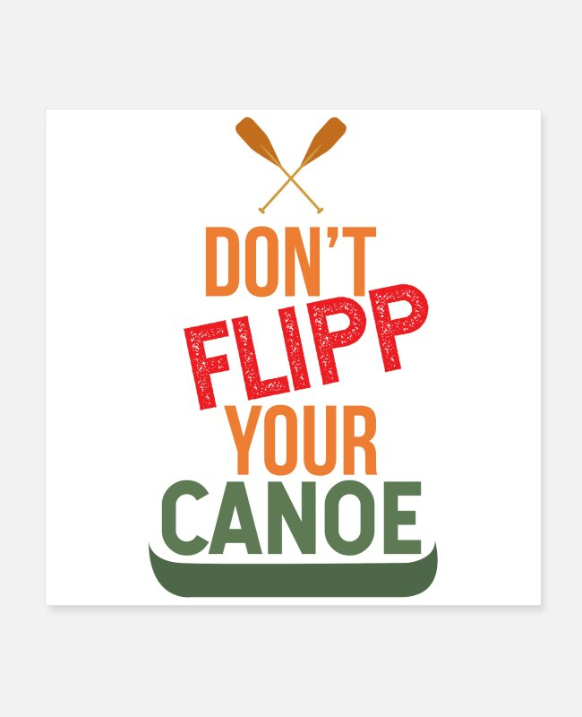Paddle Posters - Canoe Don't Flipp Your Canoe - Gift Idea - Posters white
