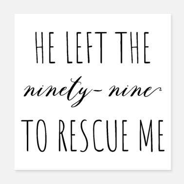 Nineties He left the ninety nine To Rescue Me Luke 15 - Poster