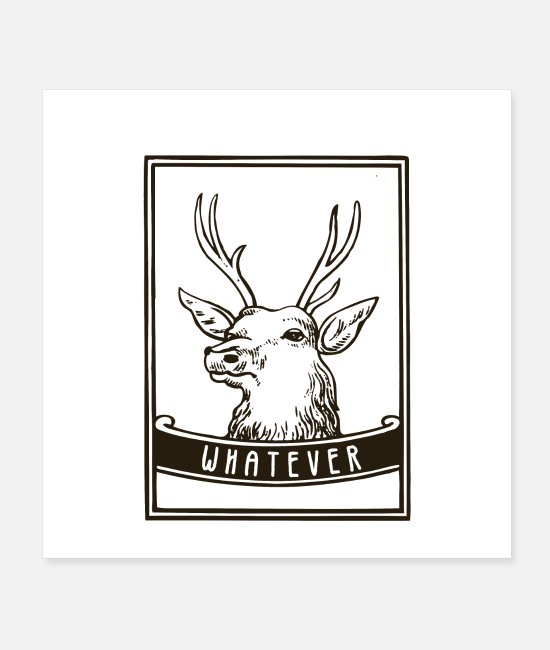 Stag Posters - Whatever saying deer - Posters white