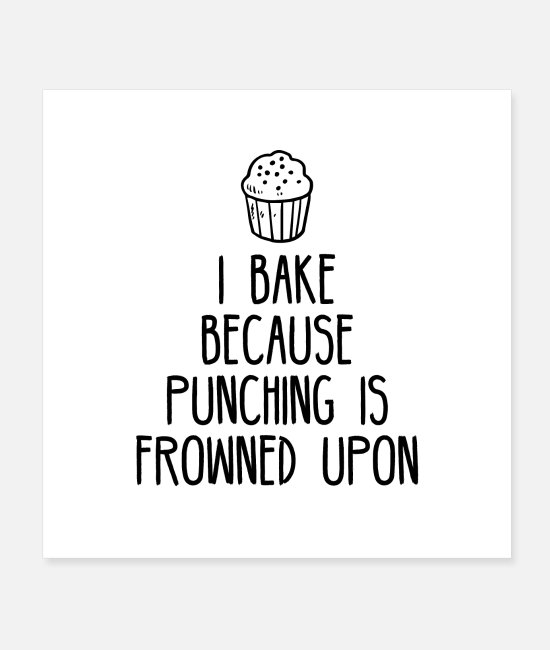 Baked Goods Posters - I bake because punching is frowned upon - Posters white