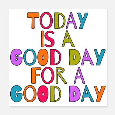 Good Day Today is a good day for a good day - Poster