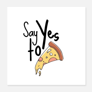 Foodlover Say Yes to Pizza Funny Cute Hungry Foodie Gift - Poster