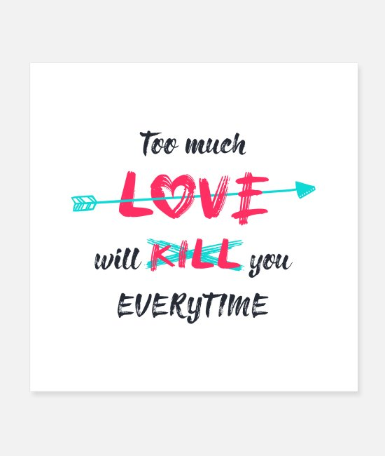 Arrow Posters - Too much love will kill you everytime - Posters white