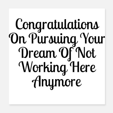 Congratulations congratulation pursing your dream of not working - Poster
