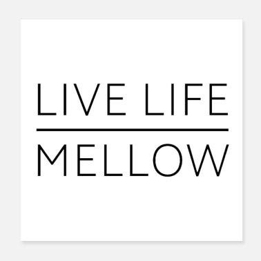 Living Being Live Life Mellow (light) - Poster