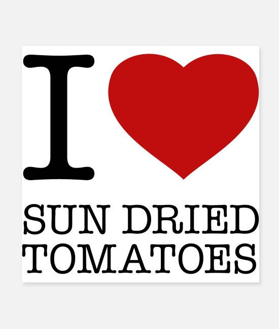 Italian Posters - I LOVE SUN DRIED TOMATOES - Posters white