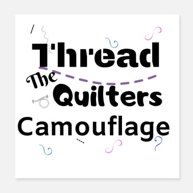 Sewer Thread is the quilters camouflage - Poster