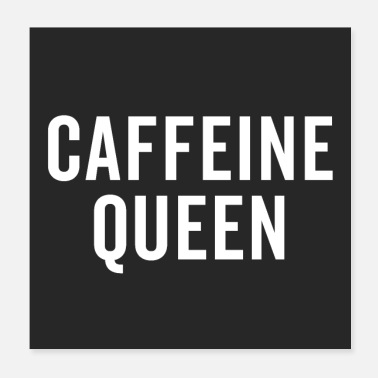 Art Caffeine Queen Funny Quote Poster - Poster