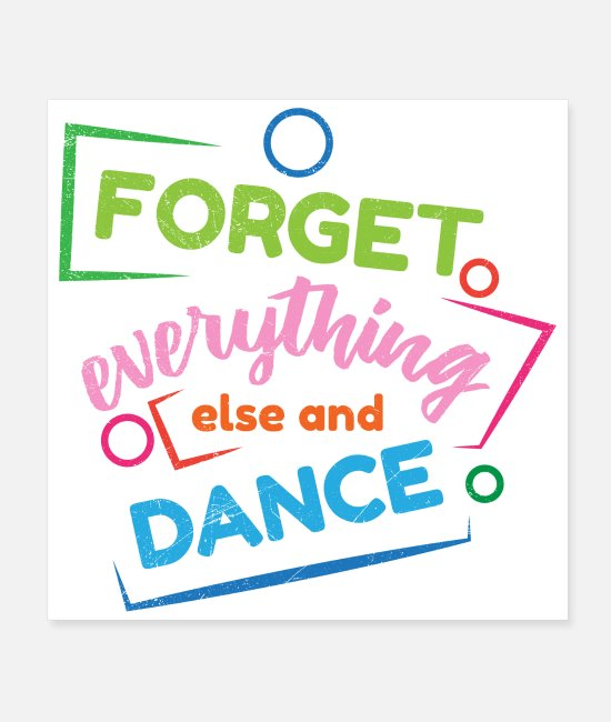 Competition Posters - Dancer Forget everything else and dance Gift Idea - Posters white