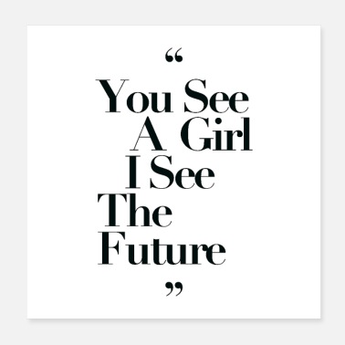 Seeing You See a Girl I see The Future Black Typography - Poster