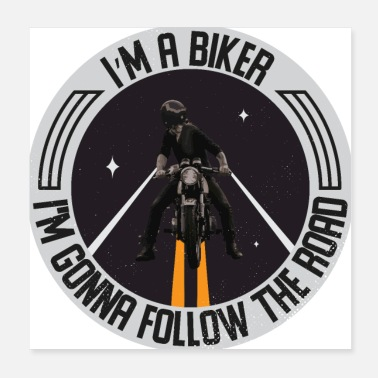 Road Running I m a biker im gonna follow the road - Poster