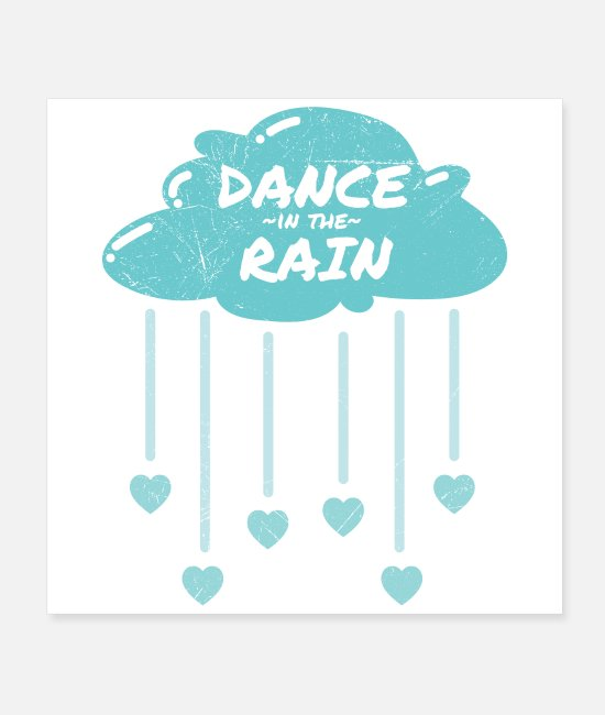Wisdom Posters - Dance In The Rain Dancer Funny Gift Idea - Posters white