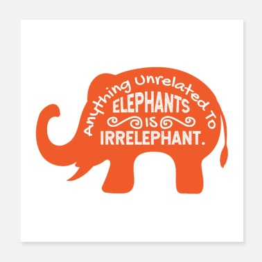 Jokes Anything unrelated to elephants is irrelephant - Poster