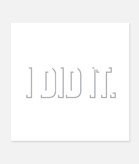 I Am Posters - Motivational Quotes I Did It Funny Gift Idea - Posters white