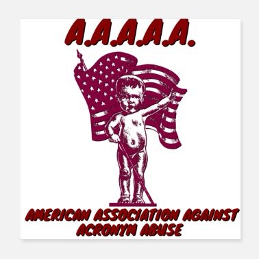 Against AAAAA American Association Against Acronym Abuse - Poster