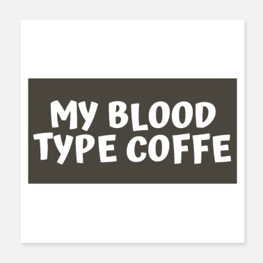 Macho My blood type coffee. - Poster