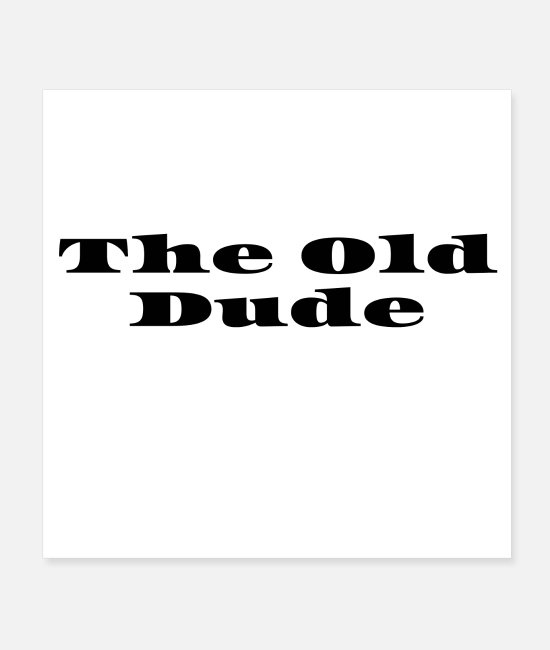 Young Posters - The Old Dude - Vintage old people gift - Posters white