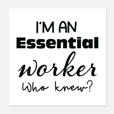 Worker I'm An Essential Worker Who Knew - Poster