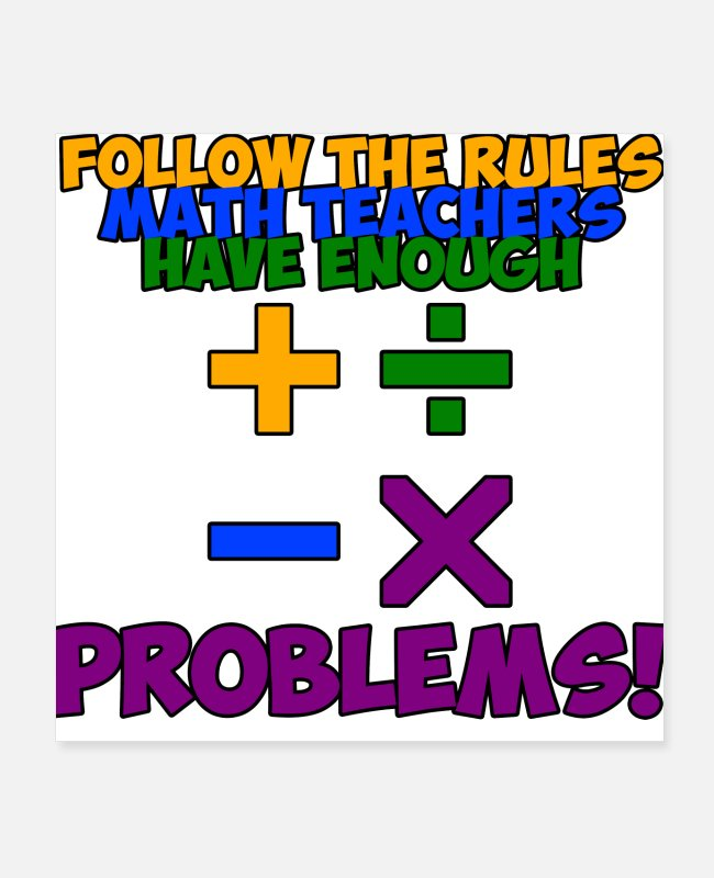 Maths Teacher Posters - Follow The Rules Math Teachers Have Enough Problem - Posters white