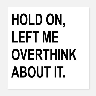 Aspergers Hold On Let Me Overthink About It - Poster