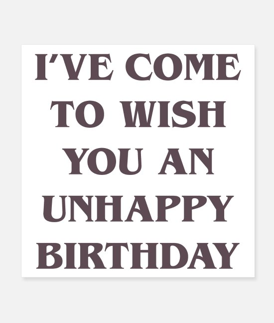 Strangeways Posters - I've come to wish you an unhappy birthday - Posters white