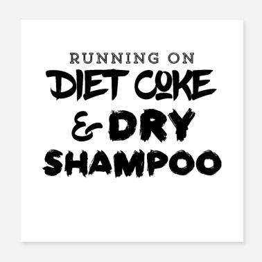 Diet Running on diet coke and dry shampoo - Poster