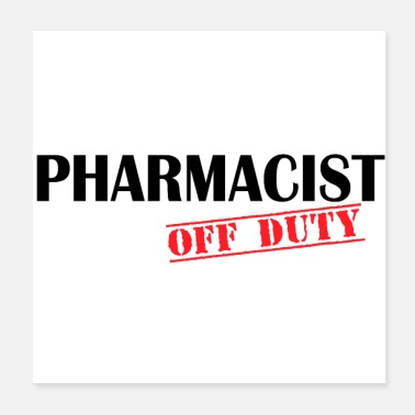 Pharmacist Pharmacist Off Duty - Poster