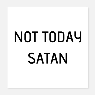 Usage NOT TODAY SATAN - Poster