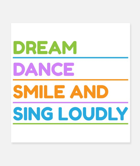 Singer Posters - Dance Ballet Dream, Dance, Smile and Sing Loudly - Posters white