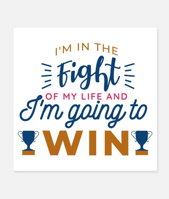 Life Force Posters - im in the fight of my life and im going to win cup - Posters white