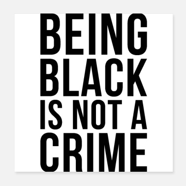 Living Being Being black is not a crime - Poster