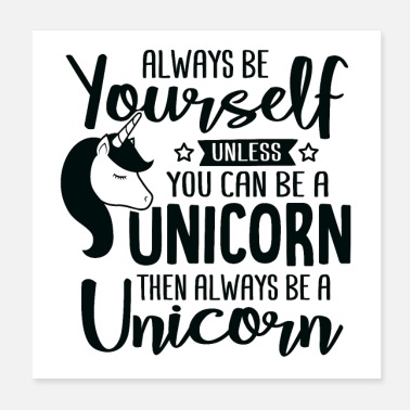 The Unicorn Says The Unicorn Says: Always Be Yourself - Poster