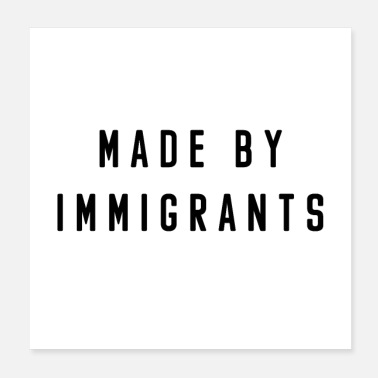 Immigration Made By Immigrants - Poster