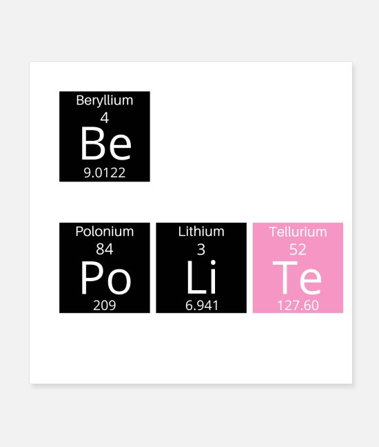 BeGood Posters - BE POLITE periodic table elements - Posters white