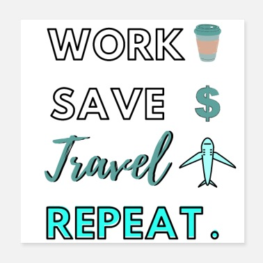 work save travel repeat - Poster
