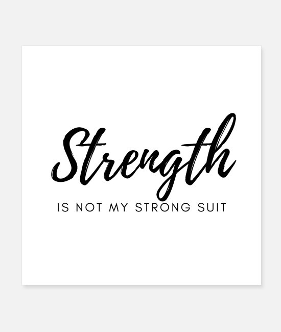 Strong Suit Posters - Strength is not my strong suit - Posters white